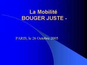 La Mobilit BOUGER JUSTE PARIS le 26 Octobre