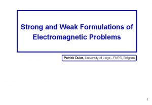 Strong and Weak Formulations of Electromagnetic Problems Patrick