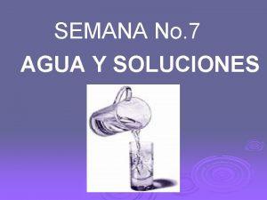 SEMANA No 7 AGUA Y SOLUCIONES El agua