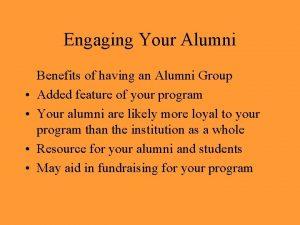 Engaging Your Alumni Benefits of having an Alumni