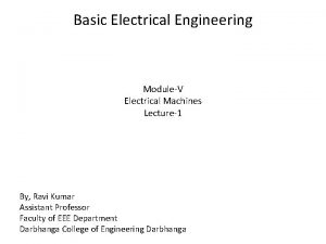 Basic Electrical Engineering ModuleV Electrical Machines Lecture1 By