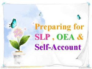 Preparing for SLP OEA SelfAccount 1 What is