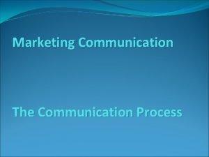 Marketing Communication The Communication Process Definition of communication