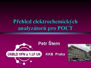 Pehled elektrochemickch analyztor pro POCT Petr tern KKB