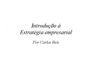 Introduo Estratgia empresarial Por Carlos Reis ESTRATGIA DEFINIES