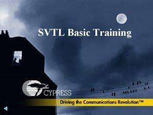 SVTL Basic Training SVTL Basic Training Outline 1