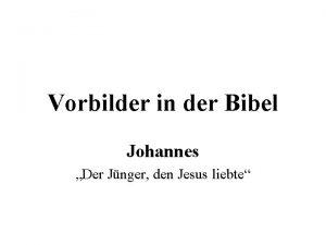 Vorbilder in der Bibel Johannes Der Jnger den