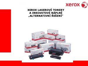 XEROX LASEROV TONERY A INKOUSTOV NPLN ALTERNATIVN EEN