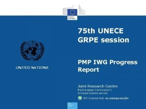 75 th UNECE GRPE session UNITED NATIONS PMP