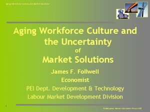 Aging Workforce Culture and Market Solutions Aging Workforce