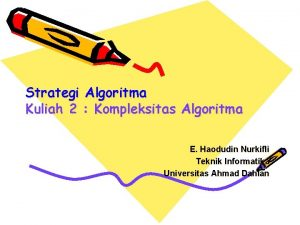 Strategi Algoritma Kuliah 2 Kompleksitas Algoritma E Haodudin