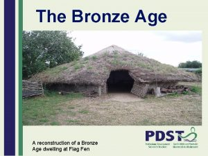 The Bronze Age A reconstruction of a Bronze