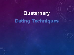 Quaternary Dating Techniques Relative dating techniques Crosscutting relationships