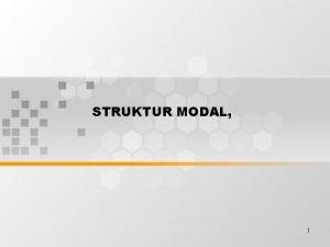STRUKTUR MODAL 1 STRUKTUR MODAL Struktur modal yang