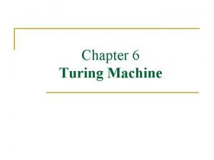 Chapter 6 Turing Machine Definition of the Turing
