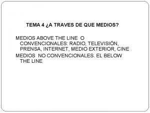 TEMA 4 A TRAVES DE QUE MEDIOS MEDIOS