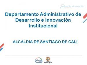 Departamento Administrativo de Desarrollo e Innovacin Institucional ALCALDIA