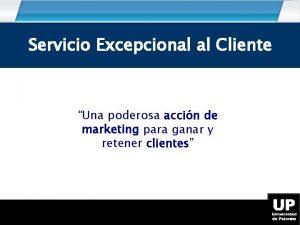 Servicio Excepcional al Cliente Una poderosa accin de