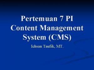 Pertemuan 7 PI Content Management System CMS Ichsan