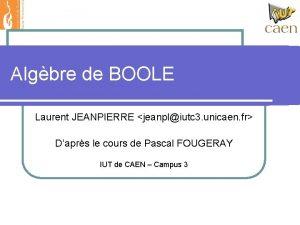 Algbre de BOOLE Laurent JEANPIERRE jeanpliutc 3 unicaen