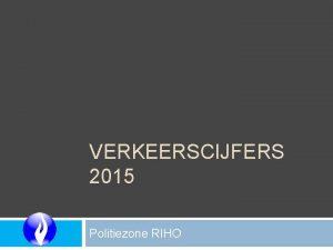 VERKEERSCIJFERS 2015 Politiezone RIHO Vooraf Snelheid gebruik van