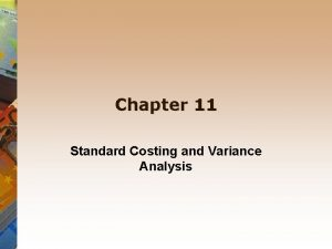 Chapter 11 Standard Costing and Variance Analysis Standard