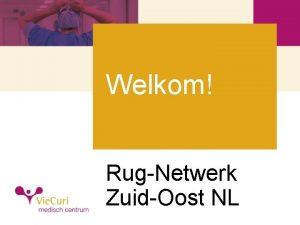 Welkom RugNetwerk ZuidOost NL Spine centrum NoordLimburg Even