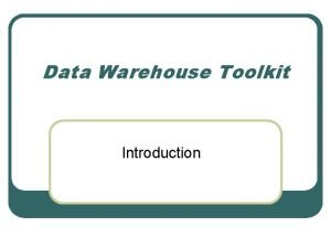 Data Warehouse Toolkit Introduction Data Warehouse l l