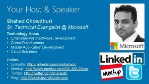 Your Host Speaker Shahed Chowdhuri Sr Technical Evangelist