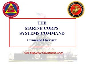 THE MARINE CORPS SYSTEMS COMMAND Command Overview New