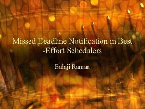 Missed Deadline Notification in Best Effort Schedulers Balaji