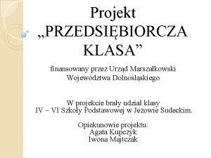 Projekt PRZEDSIBIORCZA KLASA finansowany przez Urzd Marszakowski Wojewdztwa