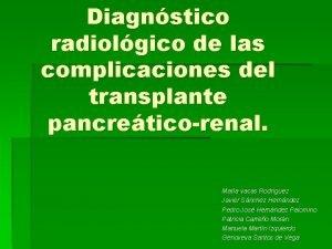 Diagnstico radiolgico de las complicaciones del transplante pancreticorenal