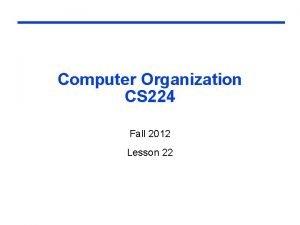 Computer Organization CS 224 Fall 2012 Lesson 22