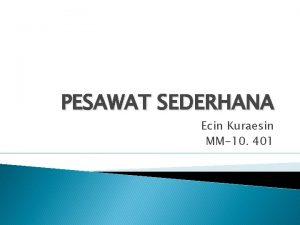 PESAWAT SEDERHANA Ecin Kuraesin MM10 401 A Bidang