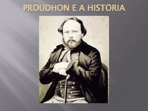 PROUDHON E A HISTRIA Dados biogrficos I nascimento