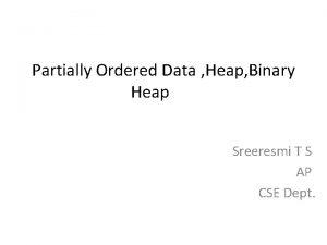 Partially Ordered Data Heap Binary Heap Sreeresmi T