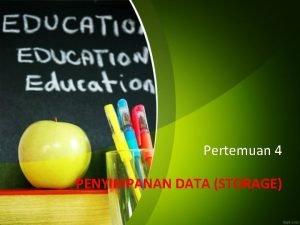 Pertemuan 4 PENYIMPANAN DATA STORAGE Tujuan Mahasiswa dapat