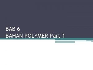 BAB 6 BAHAN POLYMER Part 1 Polymer Pengantar