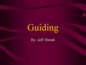 Guiding By Jeff Thrush Why is Guiding Required