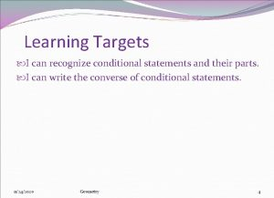 Learning Targets I can recognize conditional statements and