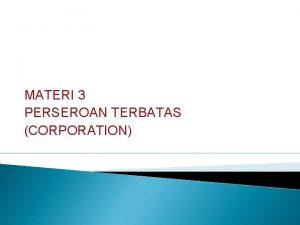 MATERI 3 PERSEROAN TERBATAS CORPORATION Perseroan Terbatas Corporation
