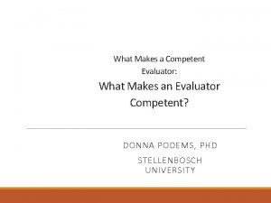What Makes a Competent Evaluator What Makes an