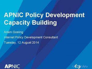 APNIC Policy Development Capacity Building Adam Gosling Internet