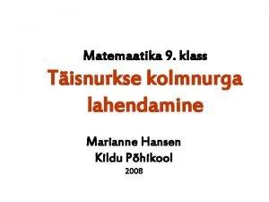Matemaatika 9 klass Tisnurkse kolmnurga lahendamine Marianne Hansen