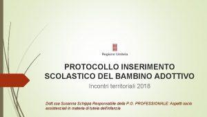 PROTOCOLLO INSERIMENTO SCOLASTICO DEL BAMBINO ADOTTIVO Incontri territoriali