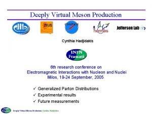 Deeply Virtual Meson Production Cynthia Hadjidakis 6 th