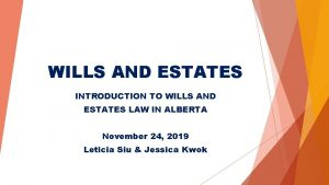 WILLS AND ESTATES INTRODUCTION TO WILLS AND ESTATES