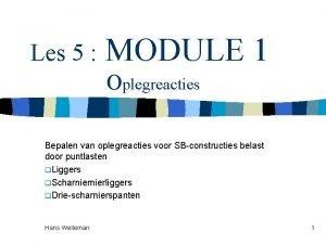 Les 5 MODULE 1 Oplegreacties Bepalen van oplegreacties