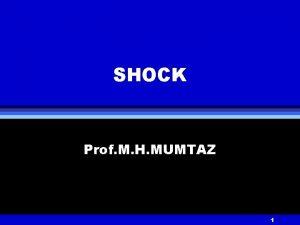 SHOCK Prof M H MUMTAZ 1 SHOCK Inadequate